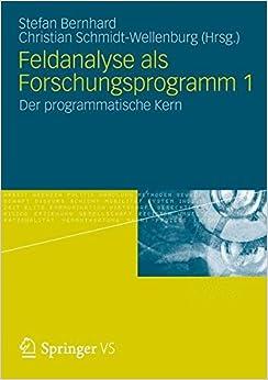 Feldanalyse als Forschungsprogramm 1: Der Programmatische Kern (German Edition)