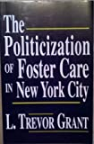 The Politicization of Foster Care in New York City, Grant, L. Trevor, 0965373401
