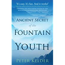 Ancient Secret of the Fountain of Youth by Peter Kelder (2011-10-01)