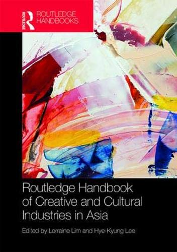 Routledge Handbook of Creative and Cultural Industries in Asia