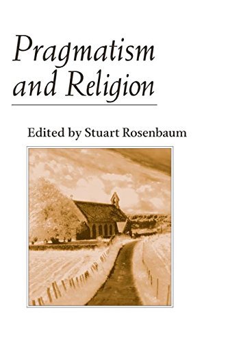 Pragmatism and Religion: CLASSICAL SOURCES AND ORIGINAL ESSAYS