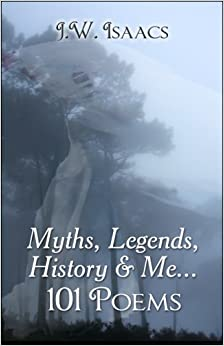 Myths, Legends, History & Me...101 Poems