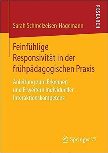 Feinfühlige Responsivität in der frühpädagogischen Praxis: Anleitung zum Erkennen und Erweitern individueller Interaktionskompetenz (German Edition)
