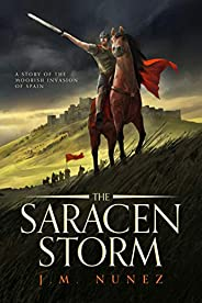 THE SARACEN STORM: A Novel of the Moorish Invasion of Spain