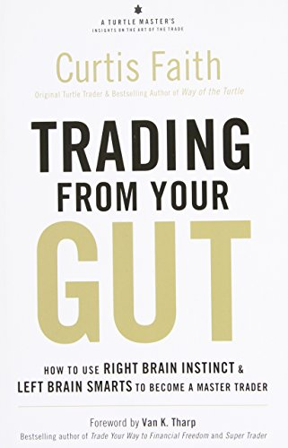 Trading from Your Gut: How to Use Right Brain Instinct & Left Brain Smarts to Become a Master Trader by FT Press