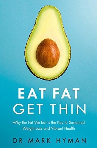 Eat Fat Get Thin: Why the Fat We Eat Is the Key to Sustained Weight Loss and Vibrant Health [Paperback] [Jan 01, 2016] Dr. Mark Hyman (Foods To Eat To Lose Stomach Fat)