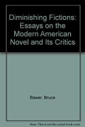Diminishing Fictions: Essays on the Modern Novel and Its Critics: Essays on the Modern American Novel and Its Critics