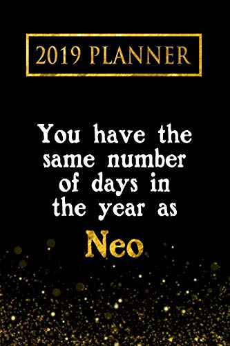 2019 Planner: You Have The Same Number Of Days In The Year As Neo: Neo 2019 Planner