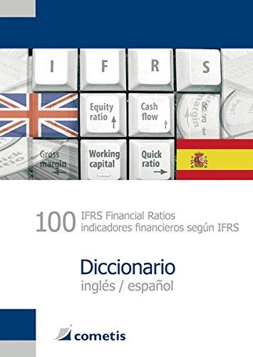 100 IFRS Financial Ratios / indicatores financieros según IFRS Diccionario - inglés / español (English and Spanish Edition)
