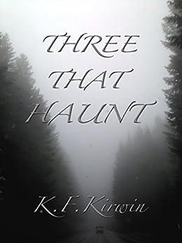 Three That Haunt by [Kirwin, K. F.]