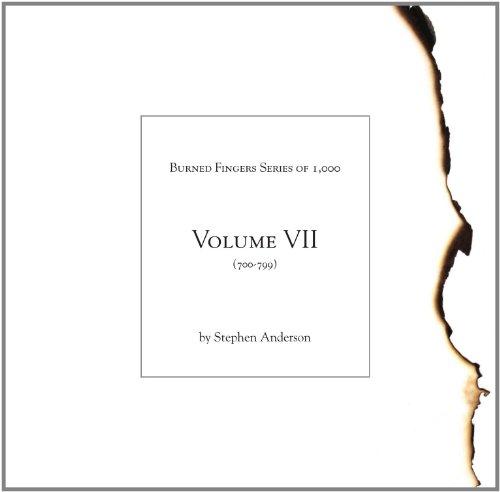 Burned Fingers Series of 1,000: Volume VII, #s700-799 -