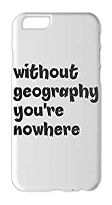 without geography you're nowhere Iphone 6 plus case