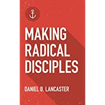 Making Radical Disciples: Easily Make Disciples that Follow Jesus and Multiply in 60 Days or Less (Follow Jesus Training Book 1)