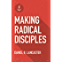 Making Radical Disciples: Multiply Disciples in a Discipleship Movement Using 10 Proven Reproducible Bible Studies (Follow Jesus Training)