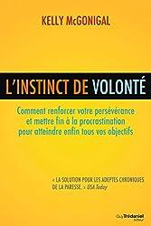 L'instinct de volonté: Comment renforcer votre persévérance et mettre fin à la procrastination (French Edition)