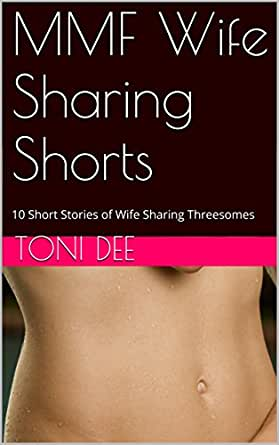 MMF Wife Sharing Shorts: 10 Short Stories of Wife Sharing