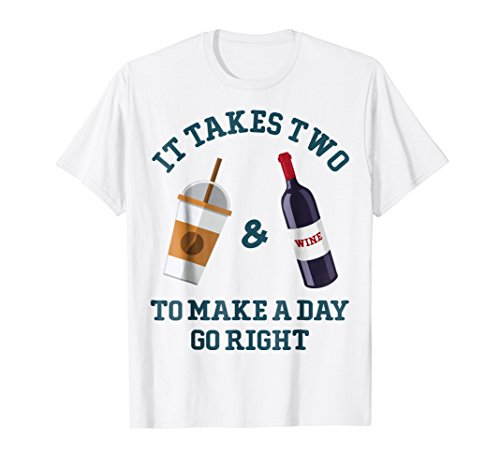 It Takes Two Coffee &Wine To Make A Day Go Right Funny Shirt (Imaginations Creative Wine)