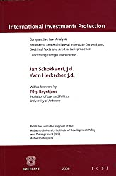 International Investments Protection: Comparative Law Analysis of Bilateral and Multilateral Interstate Conventions, Doctrinal Texts and Arbitral Jurisprudence Concerning Foreign Investments