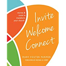 Invite Welcome Connect: Stories & Tools to Transform Your Church