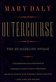 Book Cover: Outercourse: The Bedazzling Voyage Containing Recollections from My Logbook of a Radical Feminist Philosopher