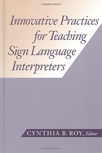 Innovative Practices for Teaching Sign Language Interpreters (The Interpreter Education Series, Vol. 1)