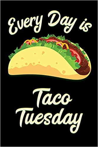 Every Day Is Taco Tuesday Journal Notebook 6x9 Unique Diary 100 Blank Lined Pages Novelty Composition Book Taco Lovers Birthday Gift Journals Taco Meme 9781798406915 Amazon Com Books
