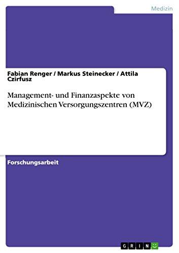 Management- und Finanzaspekte von Medizinischen Versorgungszentren (MVZ) (German Edition)