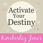 Activate Your Destiny Now: A Guided Meditation by Kimberley Jones | Kimberley Jones