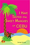 I Have Tasted the Sweet Mangoes of Cebu, George Estrada, 0595279554