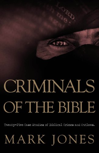 Criminals of the Bible: Twenty-Five Case Studies of Biblical Crimes and Outlaws