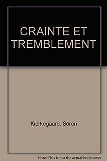 Crainte et tremblement : lyrique-dialectique par Johannès de Silentio, Kierkegaard, Soren