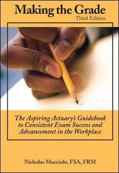 Making the Grade: The Aspiring Actuary's Guidebook to Consistent Exam Success and Advancement in the by FRM Nicholas Mocciolo FSA (2010-01-01)