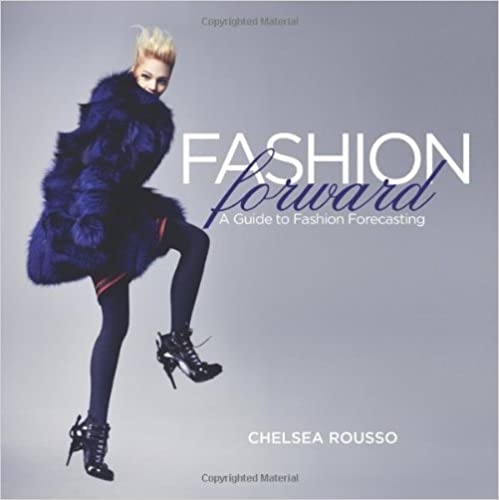 Book Fashion Forward: A Guide to Fashion Forecasting by Chelsea Rousso (1-May-2012)