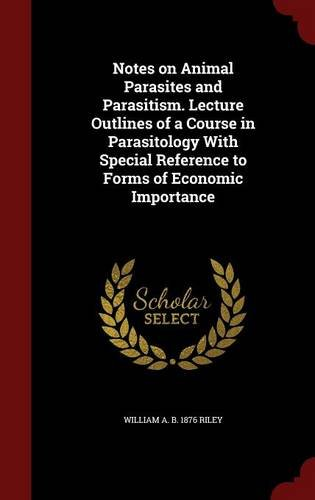 Download Notes on Animal Parasites and Parasitism. Lecture Outlines of a Course in Parasitology With Special Reference to Forms of Economic Importance pdf