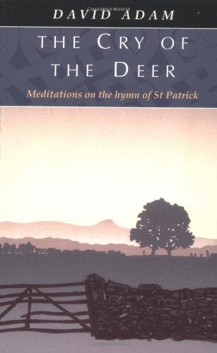 The Cry of the Deer: Meditations on the Hymn of St.Patrick