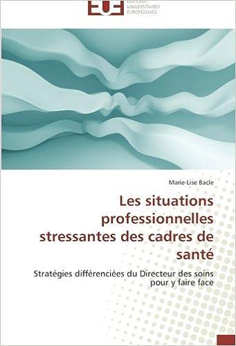 Livre gratuits Les situations professionnelles stressantes des cadres de santé: Stratégies différenciées du Directeur des soins pour y faire face pdf, epub