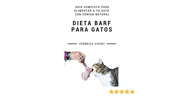 Dieta BARF para gatos: Guía completa para alimentar a tu gato con comida natural (Spanish Edition) - Kindle edition by Verónica Vicent Cruz.