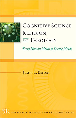 Cognitive Science, Religion, and Theology: From Human Minds to Divine Minds (Templeton Science and Religion Series)