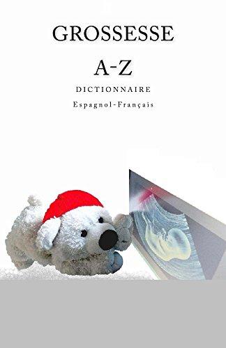 Grossesse A-Z Dictionnaire Espagnol-Francais (Spanish Edition)