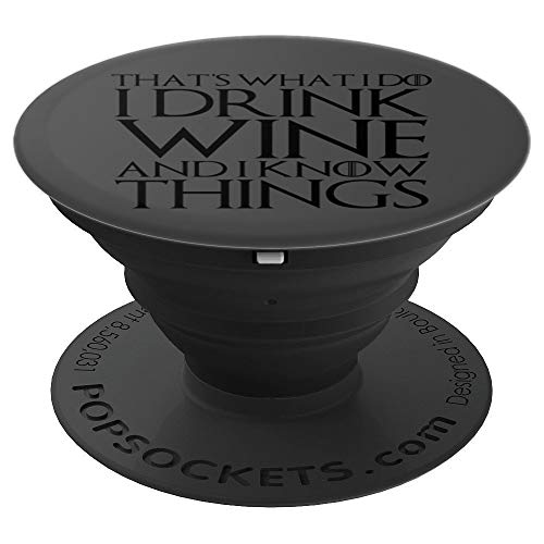 THAT'S WHAT I DO I DRINK WINE AND I KNOW THINGS Design - PopSockets Grip and Stand for Phones and Tablets -
