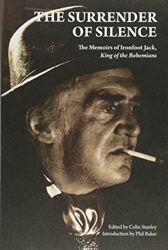 The Surrender of Silence: A Memoir of Ironfoot Jack, King of the Bohemians (Strange Attractor Press)