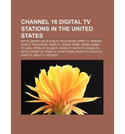 { [ CHANNEL 16 DIGITAL TV STATIONS IN THE UNITED STATES: WPTD, SMOKY HILLS PUBLIC TELEVISION, WPDE-TV, PRAIRIE PUBLIC TELEVISION, WSEE-TV, WGXA ] } Source Wikipedia ( AUTHOR ) Jul-26-2011 ()