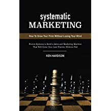 Systematic Marketing: How to Grow Your Firm Without Losing Your Mind