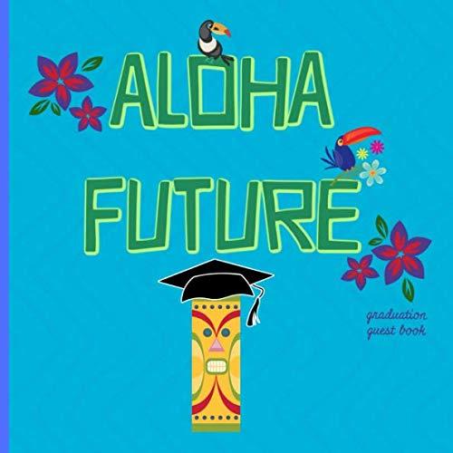Aloha Future: Graduation Guest book Hawaiian, a keepsake memory book to treasure forever, (fill in advice & wishes cards style.) Tropical, Tiki, Blue. -
