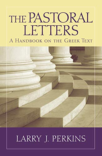 The Pastoral Letters: A Handbook on the Greek Text (Baylor Handbook on the Greek New Testament)