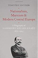 Nationalism, Marxism, and Modern Central Europe: A Biography of Kazimierz Kelles-Krauz, 1872-1905 Paperback