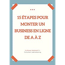15 étapes pour monter un business en ligne de A à Z (French Edition)