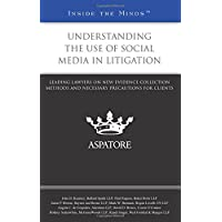 Understanding the Use of Social Media in Litigation: Leading Lawyers on New Evidence Collection Methods and Necessary Precautions for Clients