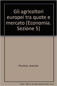 Gli agricoltori europei tra quote e mercato (Economia. Sezione 5) (Italian Edition)