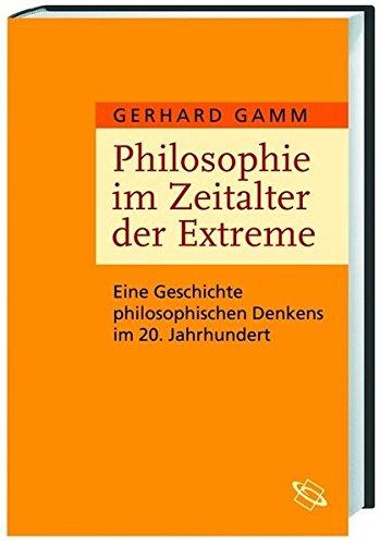 Philosophie im Zeitalter der Extreme: Eine Geschichte philosophischen Denkens im 20. Jahrhundert